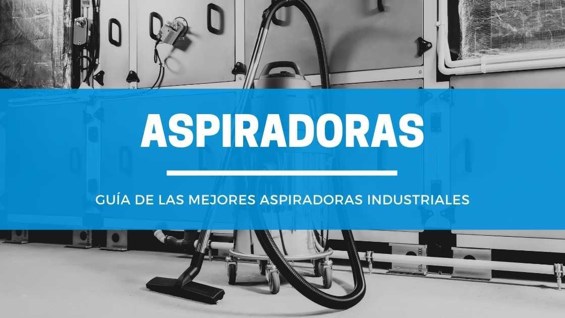 Guía de compra de las mejores aspiradoras industriales y profesionales
